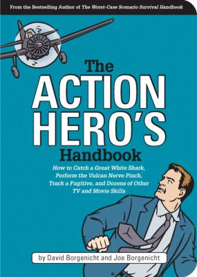 Action Hero's Handbook How to Catch a Great White Shark, Perform the Vulcan Nerve Pinch, Track a Fugitive, and Dozens of Other TV and Movie Skills