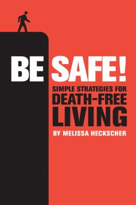 Be Safe! Simple Strategies For Death-Free Living