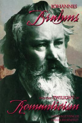 Johannes Brahms and the Twilight of Romanticism