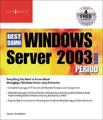 Best Damn Windows Server 2003 Book Period Everything You Need toKnow About Managing A Windows Server 2003 Enterprise