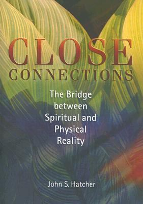 Close Connections The Bridge Between Spiritual And Physical Reality