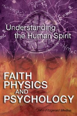 Faith, Physics, and Psychology Rethinking Society and the Human Spirit
