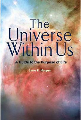 The Universe Within Us: A Guide to the Purpose of Life