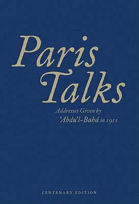 Paris Talks : Addresses Given by Abdul-Bahá in 1911