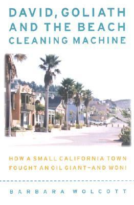 David, Goliath and the Beach-Cleaning Machine How a Small California Town Fought an Oil Giant-And Won!