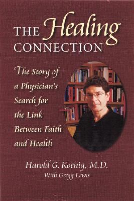 Healing Connection The Story of a Physician's Search for the Link Between Faith and Science