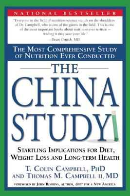 China Study The Most Comprehensive Study of Nutrition Ever Conducted And the Startling Implications for Diet, Weight Loss, And Long-term Health
