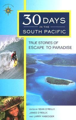 Travelers' Tales 30 Days in the South Pacific True Stories of Escape To Paradise