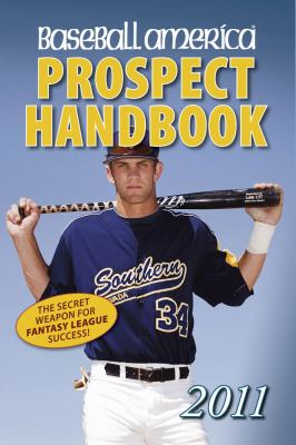 Baseball America 2011 Prospect Handbook : The 2011 Expert Guide to Baseball Prospects and MLB Organization Rankings