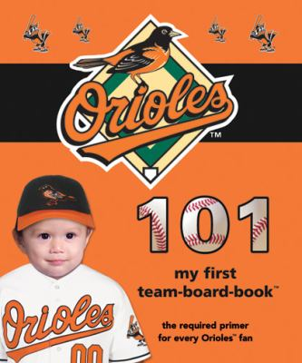 Baltimore Orioles 101 : My First Team-Board-Book
