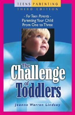 Challenge of Toddlers For Teen Parents-Parenting Your Child from One to Three