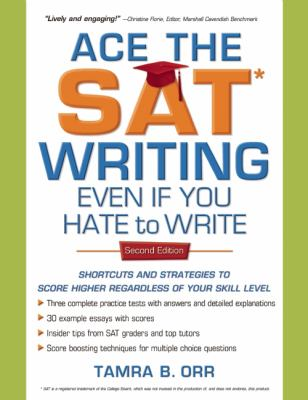 Ace the SAT Writing Even If You Hate to Write: Shortcuts and Strategies to Score Higher Regardless of Your Skill Level