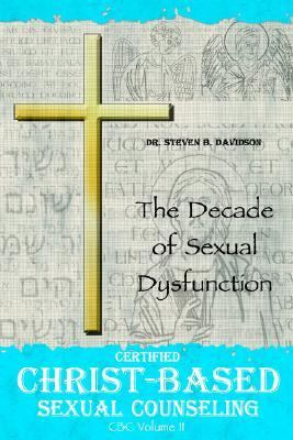 Certified Christ-based Sexual Counseling The Decade of Sexual Dysfunction