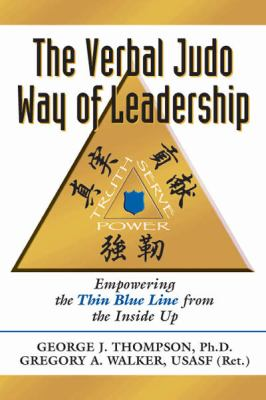 Verbal Judo Way of Leadership Empowering the Thin Blue Line from the Inside Up