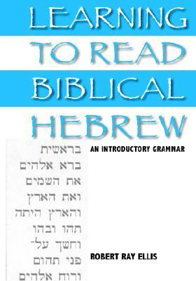 Learning to Read Biblical Hebrew An Introductory Grammar