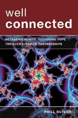 Well Connected Releasing Power, Restoring Hope Through Kingdom Partnerships