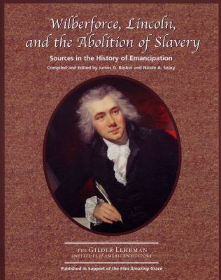 Wilberforce, Lincoln, and the Abolition of Slavery : Sources in the History of Emancipation