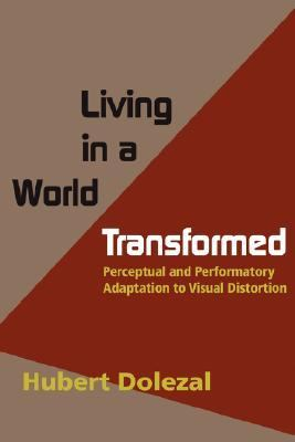 Living in a World Transformed Perceptual and Performatory Adaptation to Visual Distortion