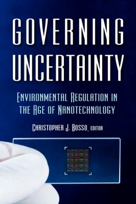 Governing Uncertainty: Environmental Regulation in the Age of Nanotechnology
