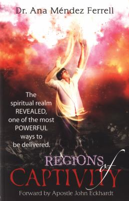 Regions of Captivity: The Spiritual Realm Revealed, One of the Most Powerful Ways to be Delivered