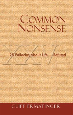 Common Nonsense 25 Fallacies about Life (and Their Solutions)