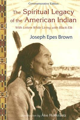 Spiritual Legacy of the American Indian Commemorative Edition With Letters While Living With Black Elk