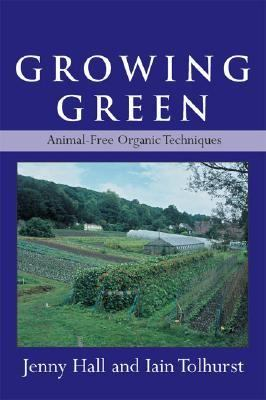Growing Green Animal-Free Organic Techniques