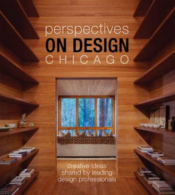 Perspectives on Design Chicago: Creative Ideas Shared by Leading Design Professionals