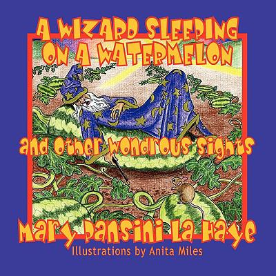 Wizard Sleeping on a Watermelon: And Other Wondrous Sights