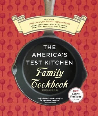 America's Test Kitchen Family Cookbook Revised Edition Featuring More Than 1,200 Kitchen-tested Recipes, 1,500 Photographs And No-nonsense Equipment And Ingredient Ratings