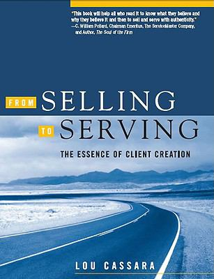 From Selling to Serving: The Essence of Client Creation - Cassara, Lou pdf epub
