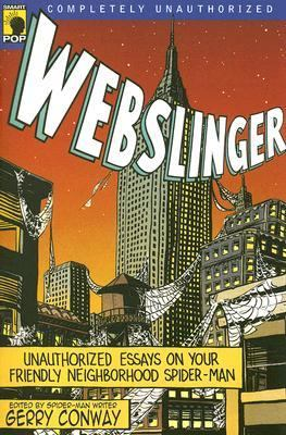 Webslinger Unauthorized Essays On Your Friendly Neighborhood Spider-man