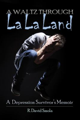 Waltz Through la la Land : A Depression Survivor's Memoir