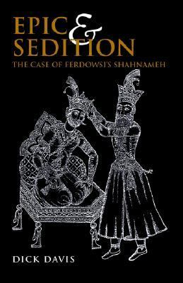 Epic And Sedition The Case of Ferdowsi's Shahnameh