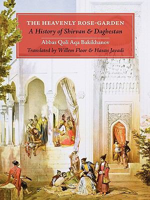 The Heavenly Rose-Garden: A History of Shirvan and Daghestan