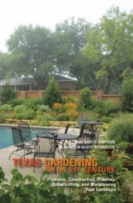 Texas Gardening for the 21st Century: Planning, Constructing, Planting, Embellishing, and Maintaining Your Landscape