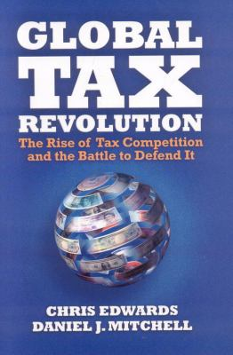 Global Tax Revolution: The Rise of Tax Competition and the Battle to Defend It - Edwards, Chris, Mitchell, Daniel J. pdf epub