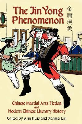 Jin Yong Phenomenon Chinese Martial Arts Fiction and Modern Chinese Literary History