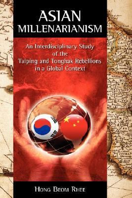 Asian Millenarianism An Interdisciplinary Study of the Taiping and Tonghak Rebellions in a Global Context