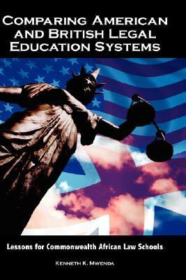 Comparing American and British Legal Education Systems: Lessons for Commonwealth African Law Schools