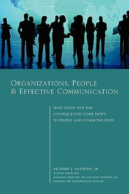 Organizations, People & Effective Communication - Most Good And Bad Consequences Come Down To People And Communication (Paperback) - Anthony, Sr. pdf epub