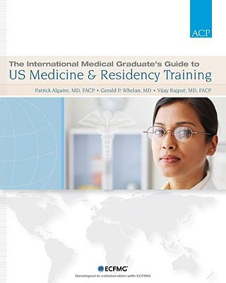 The International Medical Graduate's Guide to US Medicine and Residency Training
