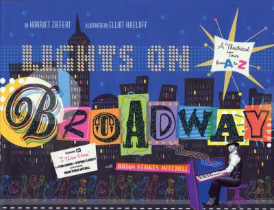 Lights on Broadway: A Theatrical Tour from A to Z, with CD