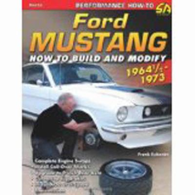 Ford Mustang 1964 1/2 - 1973 : How to Build and Modify