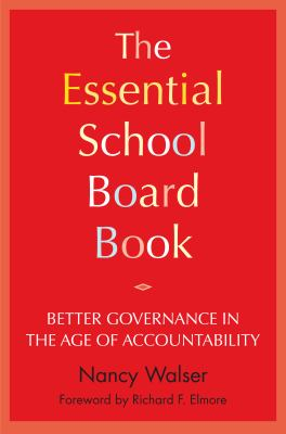 The Essential School Board Book: Better Governance in the Age of Accountability