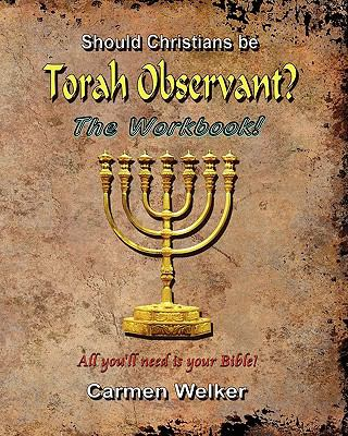 Should Christians be Torah Observant? - the Workbook! : All You Will Need Is Your Bible