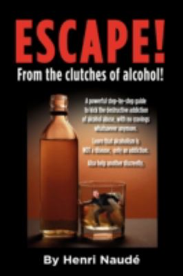 Escape! from the Clutches of Alcohol.