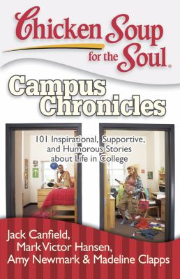 Chicken Soup for the Soul: Campus Chronicles - 101 Inspirational, Supportive, and Humorous Stories about Life in College