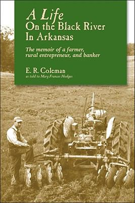 A Life on the Black River in Arkansas: The Memoir of a Farmer, Rural Entrepreneur, and Banker