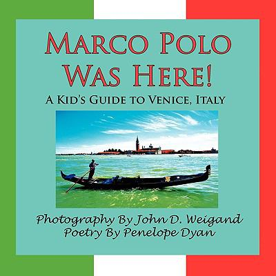 Marco Polo Was Here! A Kid's Guide To Venice, Italy